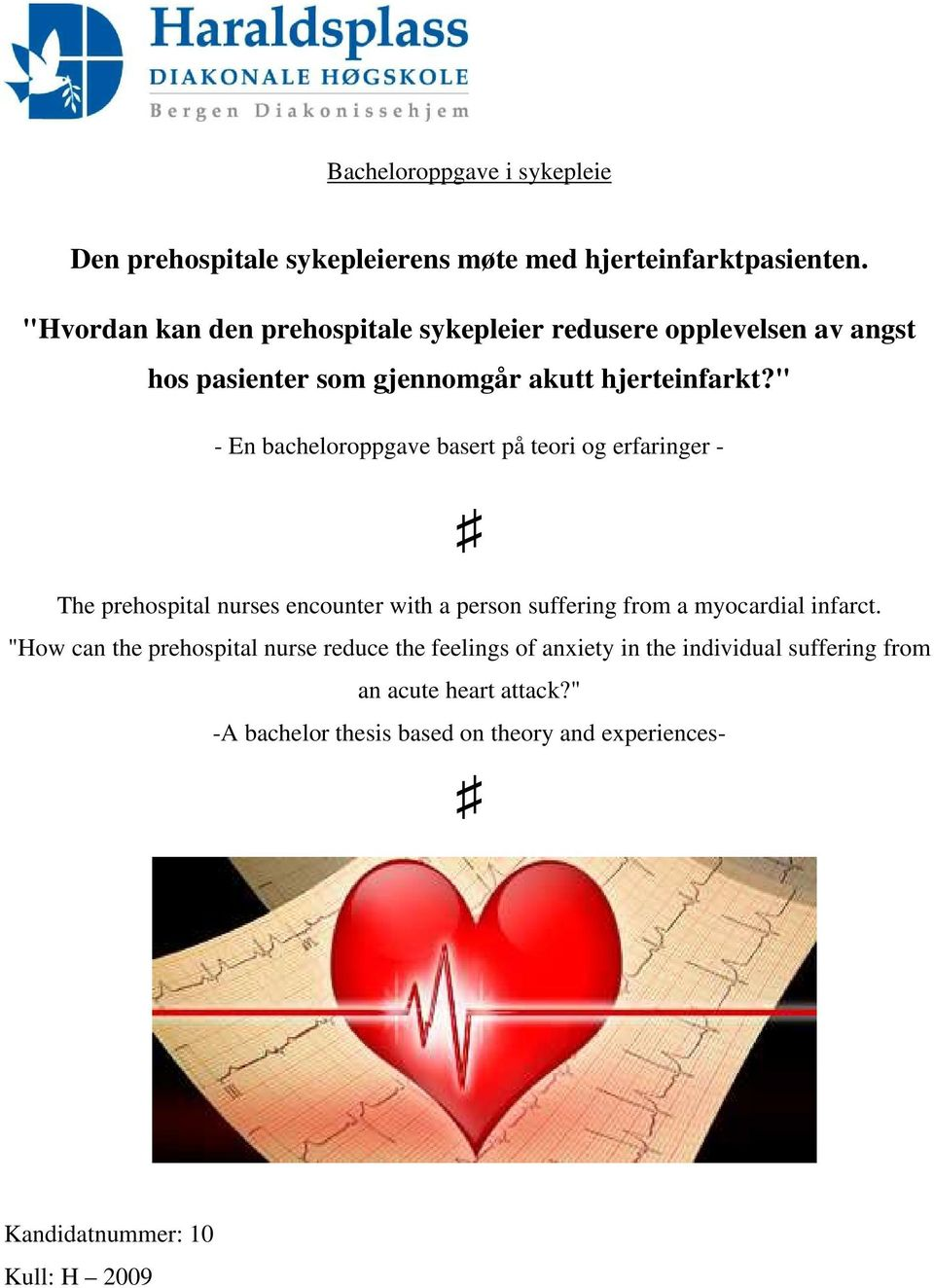 """ - En bacheloroppgave basert på teori og erfaringer - The prehospital nurses encounter with a person suffering from a myocardial infarct."