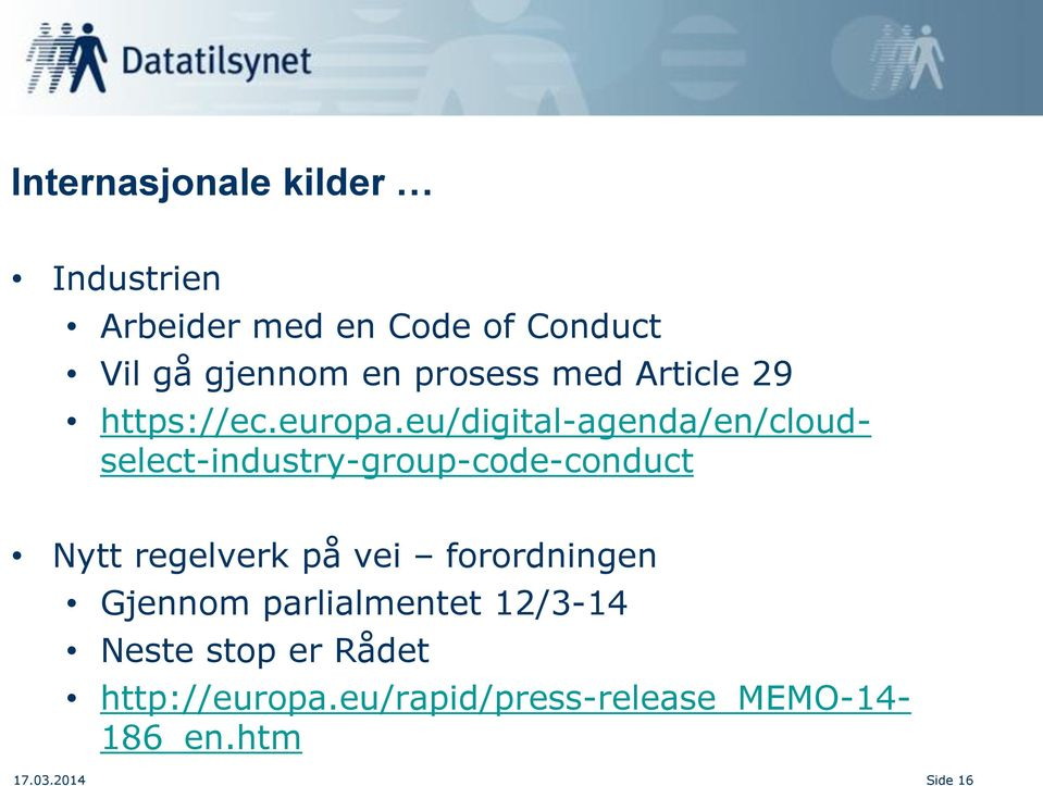 eu/digital-agenda/en/cloudselect-industry-group-code-conduct Nytt regelverk på vei