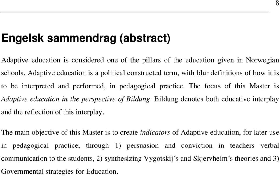 The focus of this Master is Adaptive education in the perspective of Bildung. Bildung denotes both educative interplay and the reflection of this interplay.