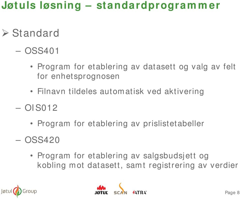 aktivering OIS012 Program for etablering av prislistetabeller OSS420 Program for