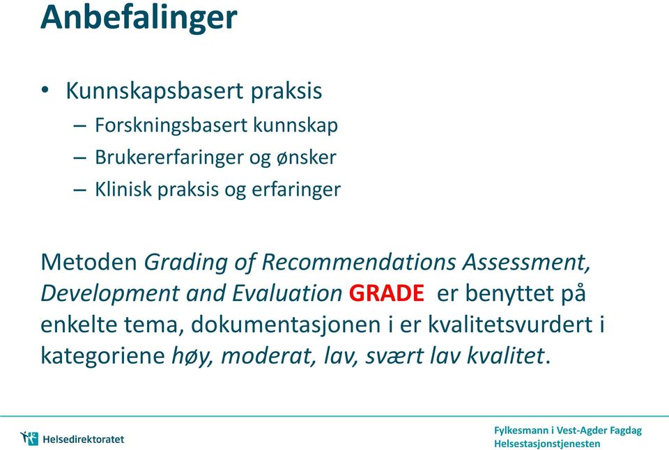 Assessment, Development and Evaluation GRADE er benyttet på enkelte tema,