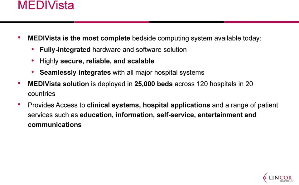 MEDIVista solution is deployed in 25,000 beds across 120 hospitals in 20 countries Provides Access to clinical