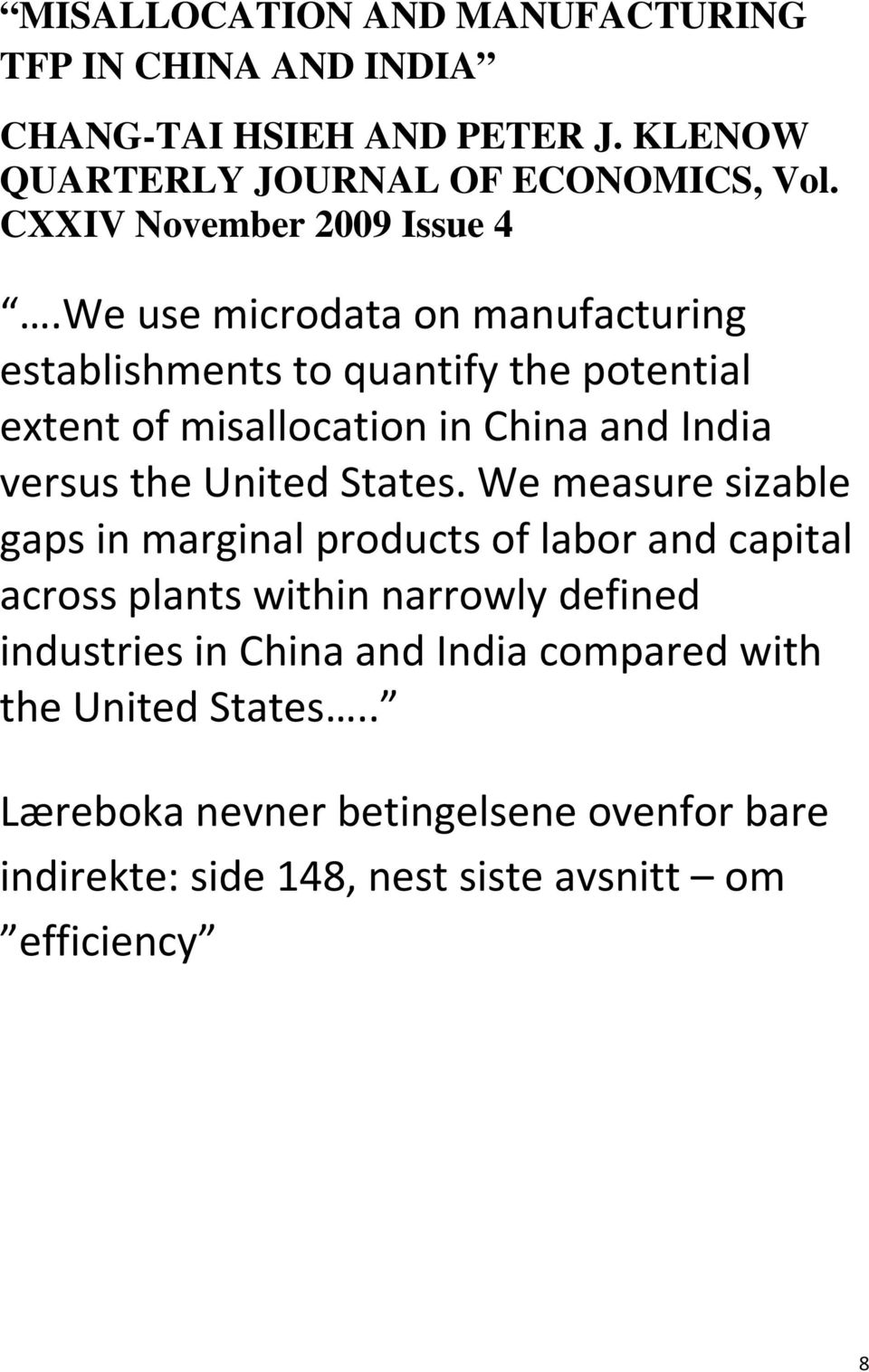 We use microdata on manufacturing establishments to quantify the potential extent of misallocation in China and India versus the United