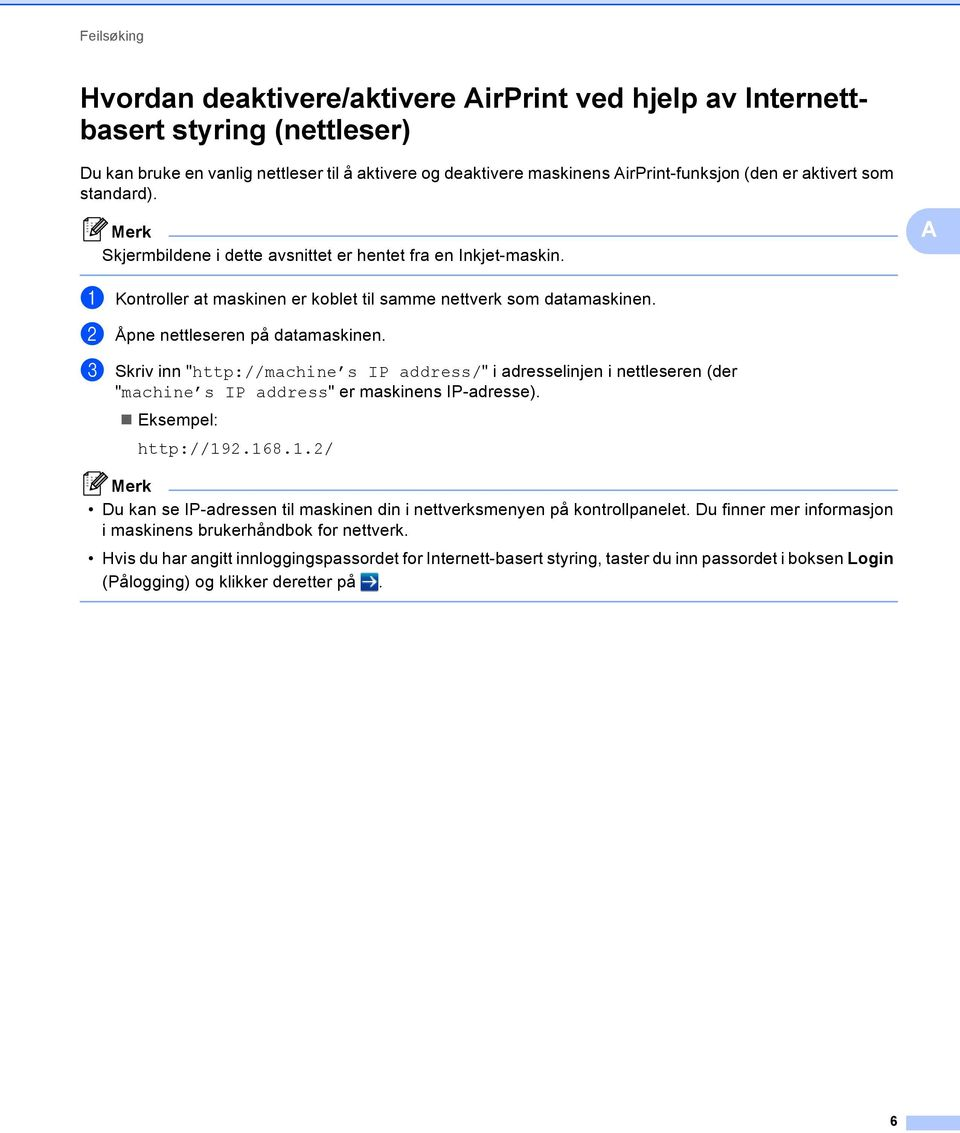"c Skriv inn ""http://machine s IP address/"" i adresselinjen i nettleseren (der ""machine s IP address"" er maskinens IP-adresse). Eksempel: http://92.68."