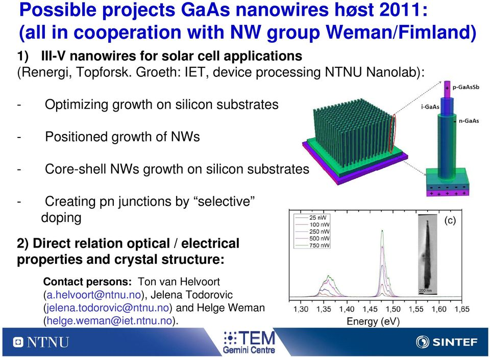Groeth: IET, device processing NTNU Nanolab): - Optimizing growth on silicon substrates - Positioned growth of NWs - Core-shell NWs growth on
