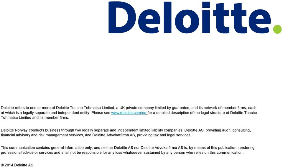 Deloitte Norway conducts business through two legally separate and independent limited liability companies; Deloitte AS, providing audit, consulting, financial advisory and risk management services,