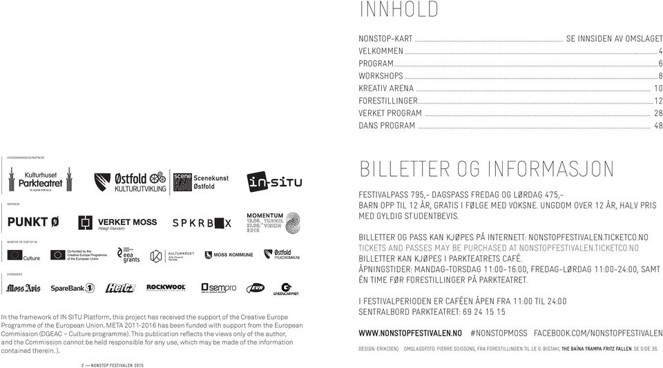 VOKSNE. UNGDOM OVER 12 ÅR, HALV PRIS MED GYLDIG STUDENTBEVIS. BILLETTER OG PASS KAN KJØPES PÅ INTERNETT: NONSTOPFESTIVALEN.TICKETCO.NO TICKETS AND PASSES MAY BE PURCHASED AT NONSTOPFESTIVALEN.