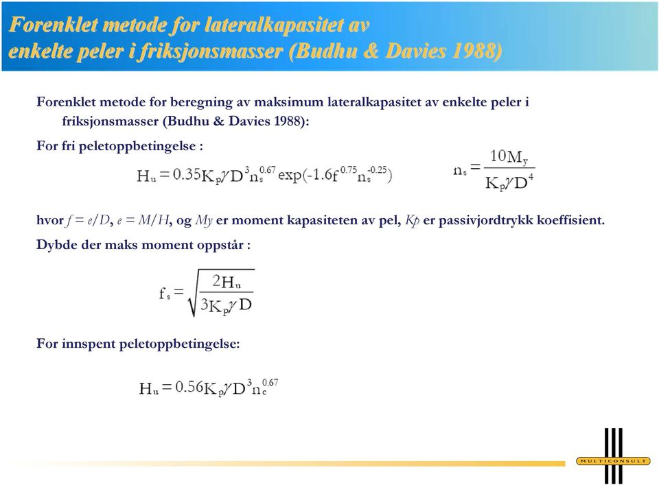 (Budhu & Davies 1988): For fri peletoppbetingelse : hvor f = e/d, e = M/H, og My er moment