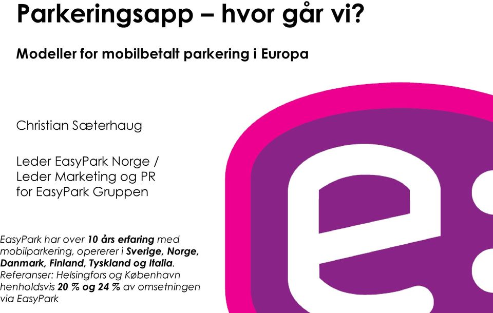 Leder Marketing og PR for EasyPark Gruppen EasyPark har over 10 års erfaring med