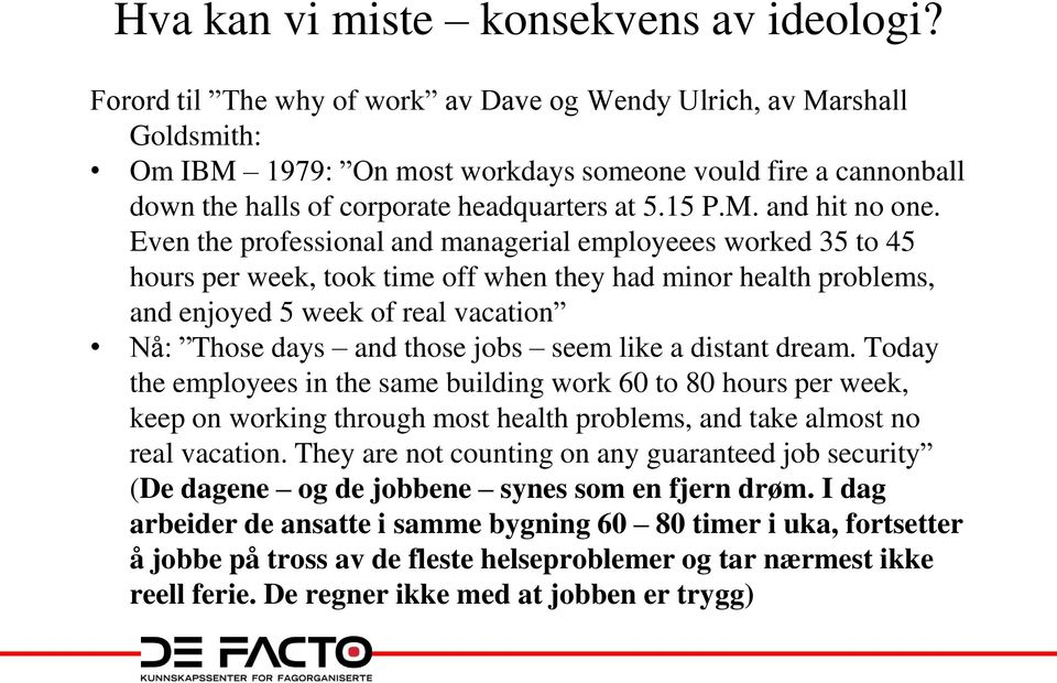 Even the professional and managerial employeees worked 35 to 45 hours per week, took time off when they had minor health problems, and enjoyed 5 week of real vacation Nå: Those days and those jobs