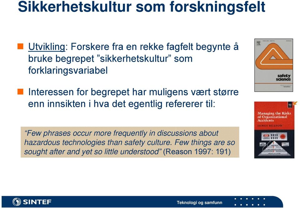 i hva det egentlig refererer til: Few phrases occur more frequently in discussions about hazardous