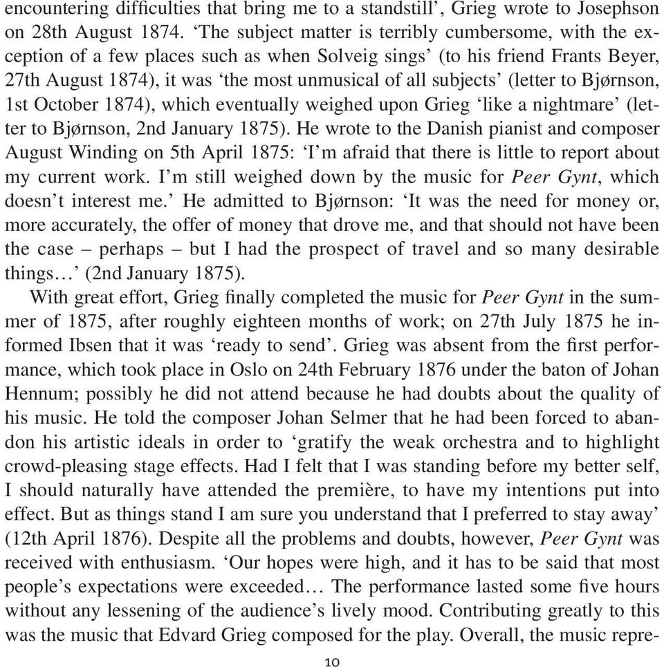 (letter to Bjørnson, 1st October 1874), which eventually weighed upon Grieg like a nightmare (letter to Bjørnson, 2nd January 1875).