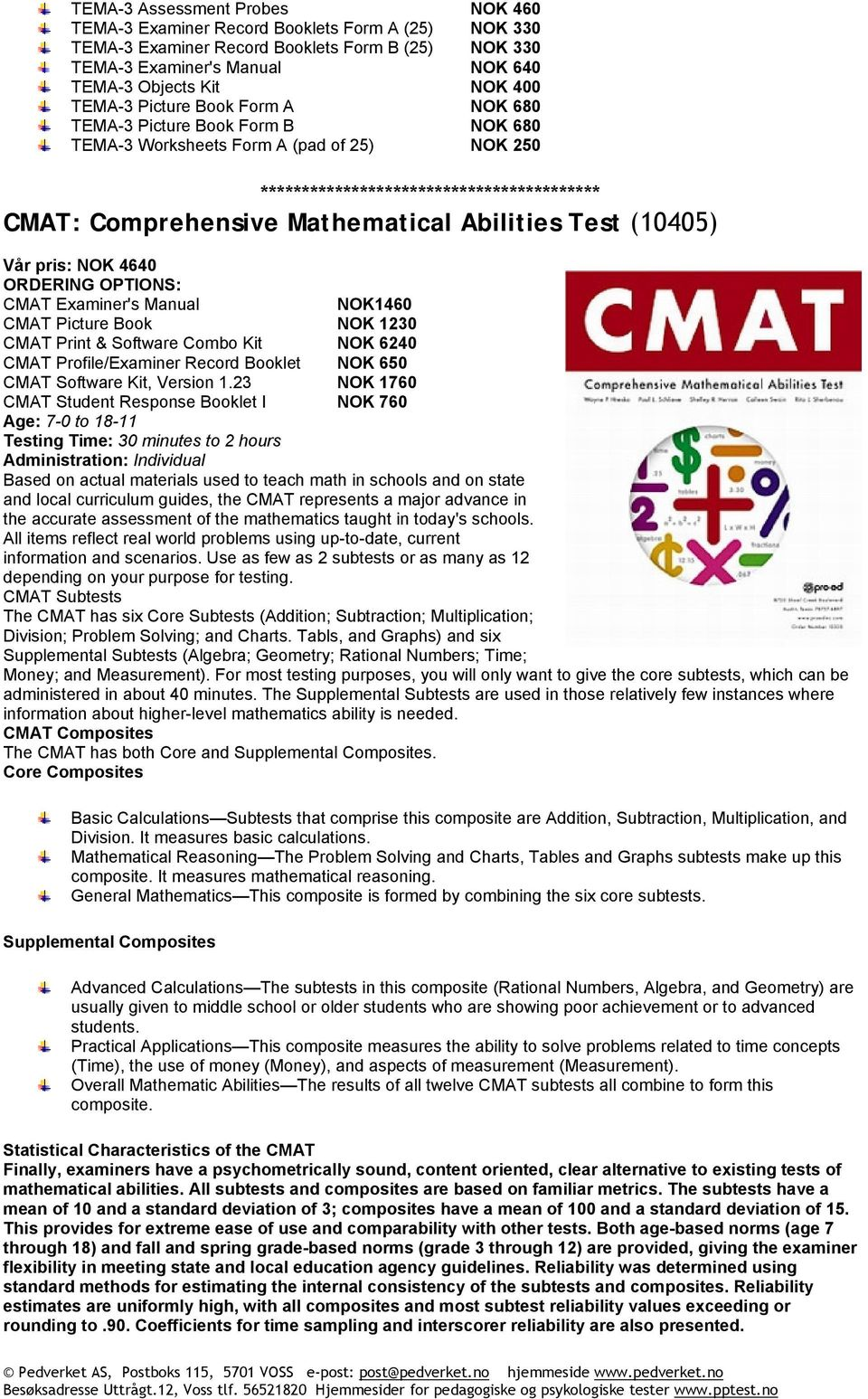 Test (10405) Vår pris: NOK 4640 ORDERING OPTIONS: CMAT Examiner's Manual NOK1460 CMAT Picture Book NOK 1230 CMAT Print & Software Combo Kit NOK 6240 CMAT Profile/Examiner Record Booklet NOK 650 CMAT