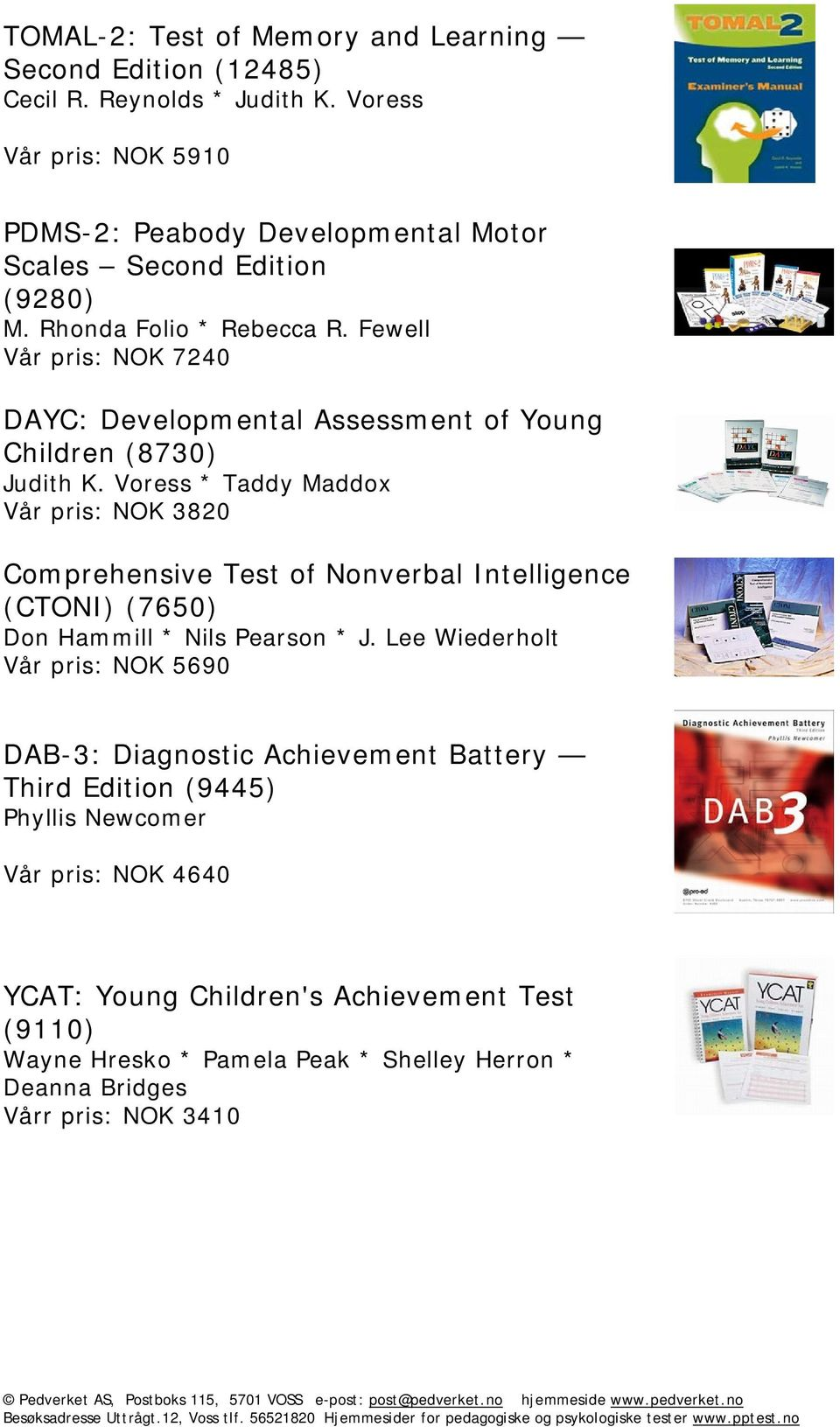 Fewell Vår pris: NOK 7240 DAYC: Developmental Assessment of Young Children (8730) Judith K.