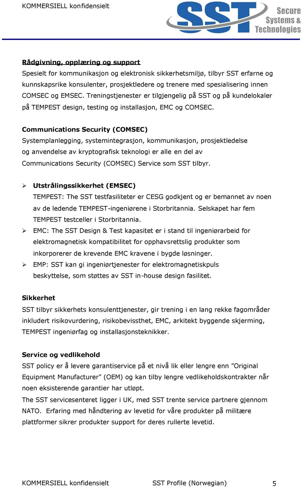 Communications Security (COMSEC) Systemplanlegging, systemintegrasjon, kommunikasjon, prosjektledelse og anvendelse av kryptografisk teknologi er alle en del av Communications Security (COMSEC)