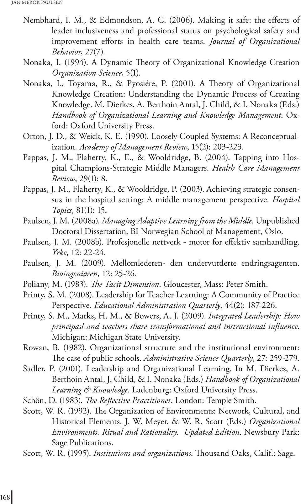 (1994). A Dynamic Theory of Organizational Knowledge Creation Organization Science, 5(1). Nonaka, I., Toyama, R., & Pyosiére, P. (2001).
