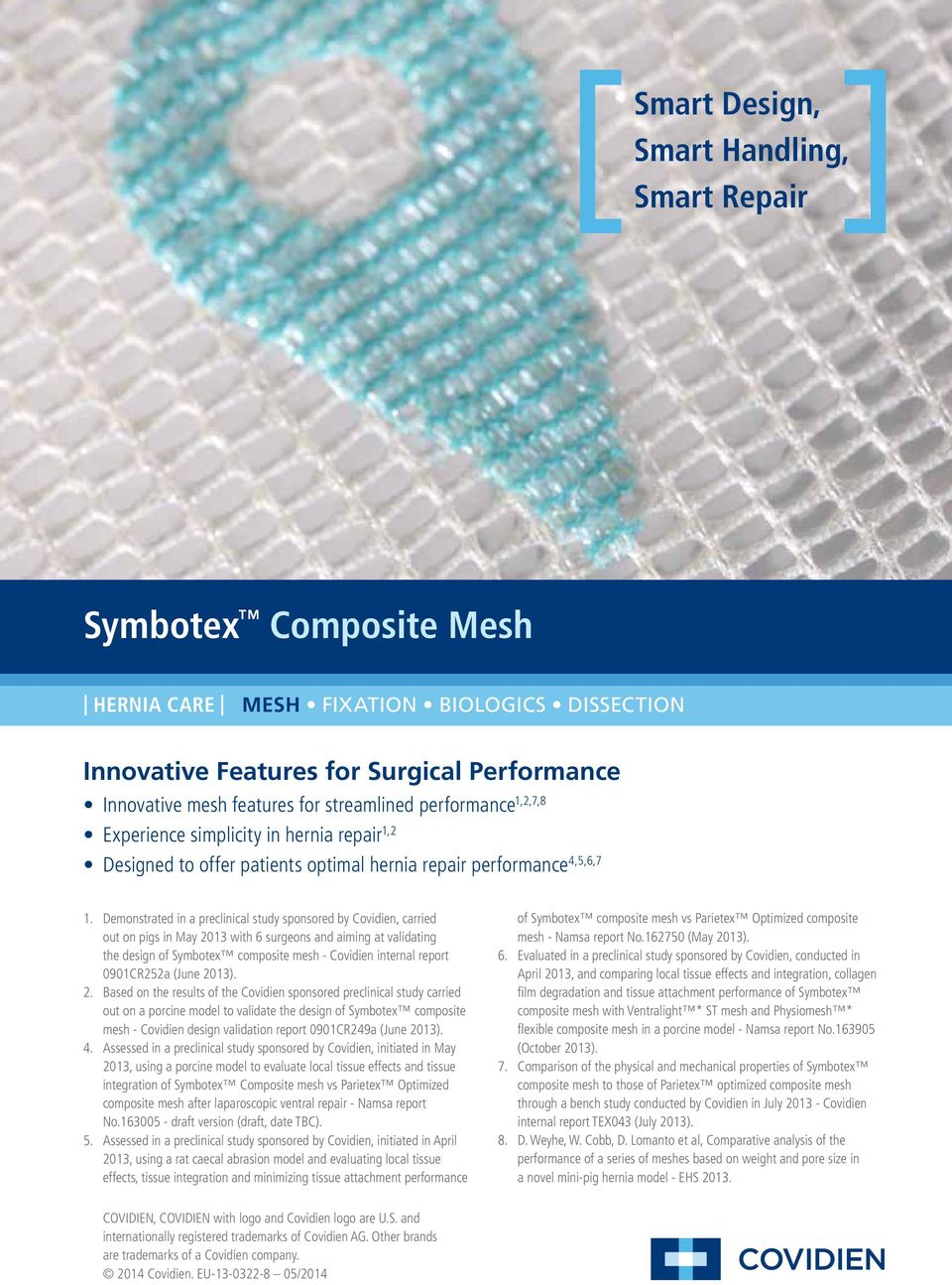 Demonstrated in a preclinical study sponsored by Covidien, carried out on pigs in May 2013 with 6 surgeons and aiming at validating the design of Symbotex composite mesh - Covidien internal report