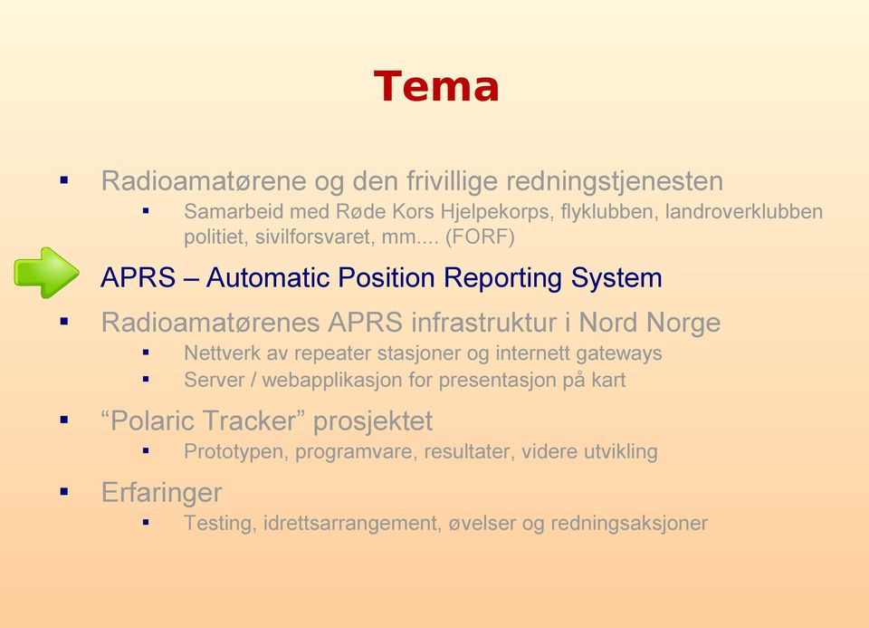 .. (FORF) APRS Automatic Position Reporting System Radioamatørenes APRS infrastruktur i Nord Norge Polaric Tracker