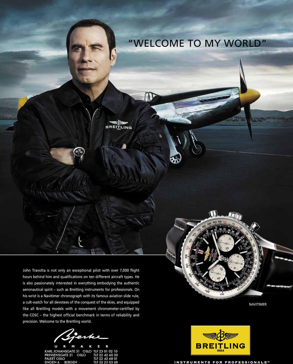 on his wrist is a Navitimer chronograph with its famous aviation slide rule, a cult-watch for all devotees of the conquest of the skies, and equipped like all Breitling models with a movement