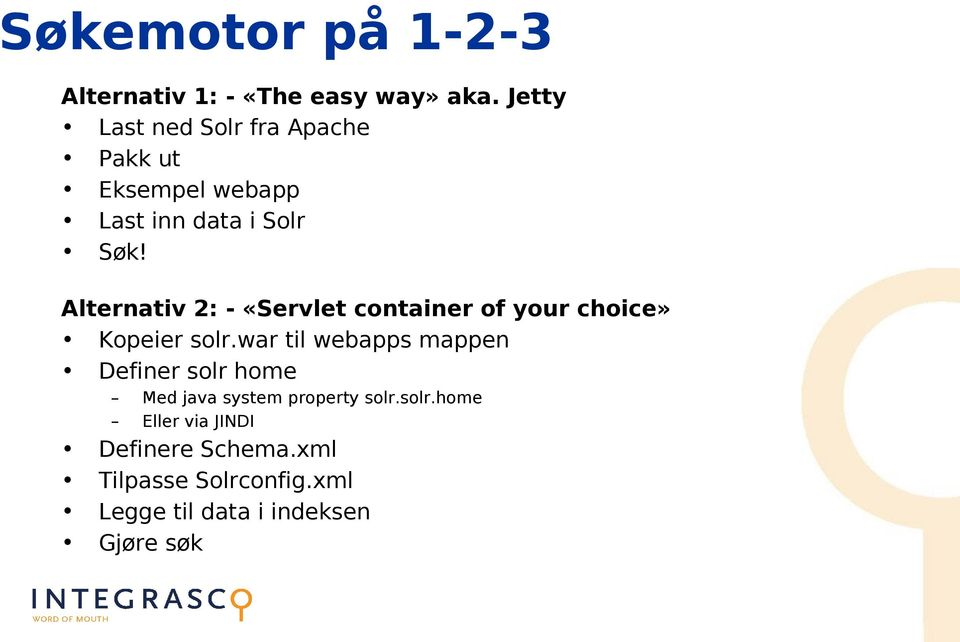 Alternativ 2: - «Servlet container of your choice» Kopeier solr.