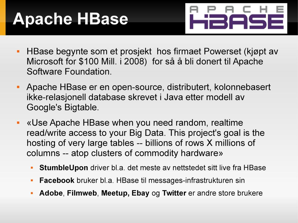«Use Apache HBase when you need random, realtime read/write access to your Big Data.