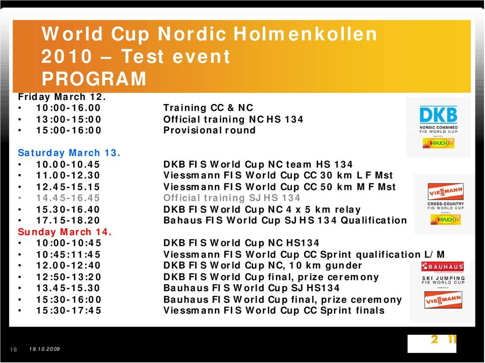 40 DKB FIS World Cup NC 4 x 5 km relay 17.15-18.20 Bahaus FIS World Cup SJ HS 134 Qualification Sunday March 14.