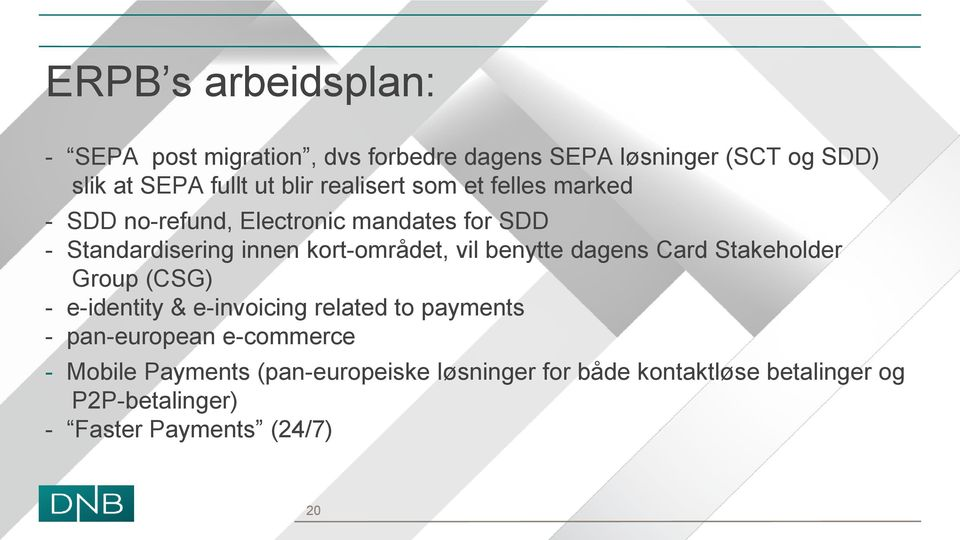 benytte dagens Card Stakeholder Group (CSG) - e-identity & e-invoicing related to payments - pan-european e-commerce -