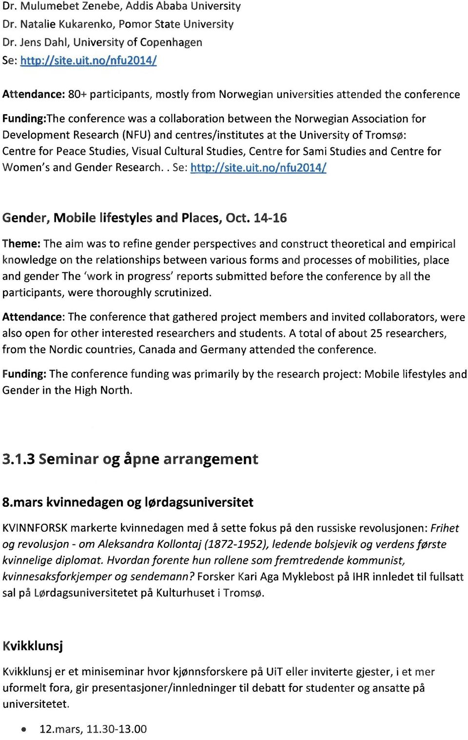 Research (NFU) and centres/institutes at the University of : Centre for Peace Studies, Visual Cultural Studies, Centre for Sami Studies and Centre for Women's and Gender Research.. Se: htt : site.uit.