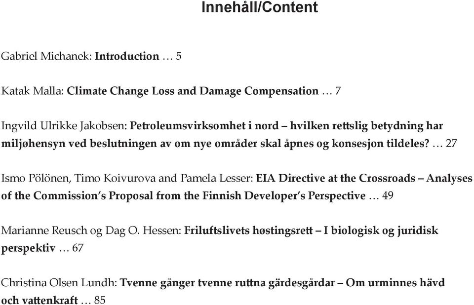 27 Ismo Pölönen, Timo Koivurova and Pamela Lesser: EIA Directive at the Crossroads Analyses of the Commission s Proposal from the Finnish Developer s