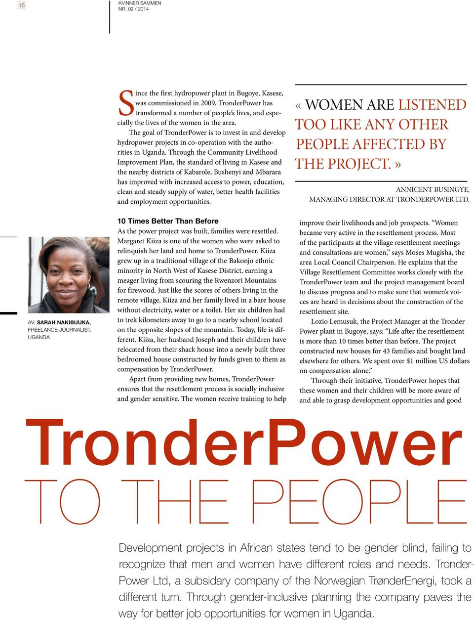 The goal of TronderPower is to invest in and develop hydropower projects in co-operation with the authorities in Uganda.