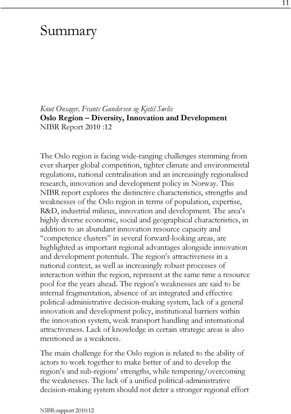 This NIBR report explores the distinctive characteristics, strengths and weaknesses of the Oslo region in terms of population, expertise, R&D, industrial milieux, innovation and development.
