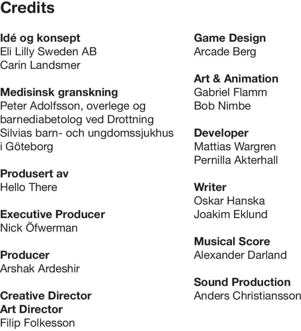 Ardeshir Creative Director Art Director Filip Folkesson Game Design Arcade Berg Art & Animation Gabriel Flamm Bob Nimbe Developer