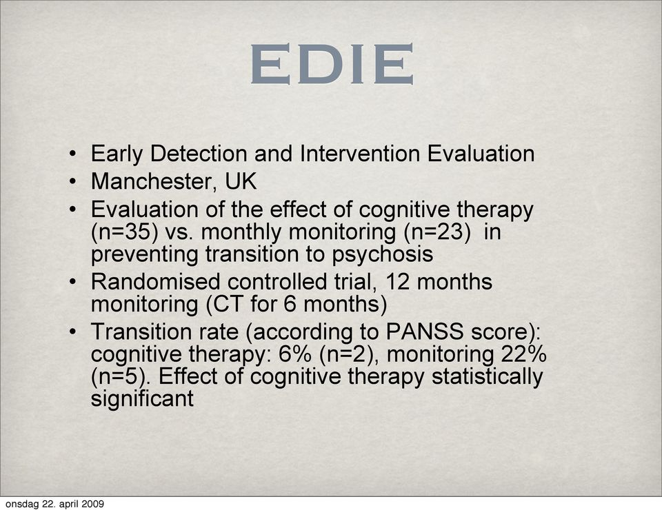 monthly monitoring (n=23) in preventing transition to psychosis Randomised controlled trial, 12