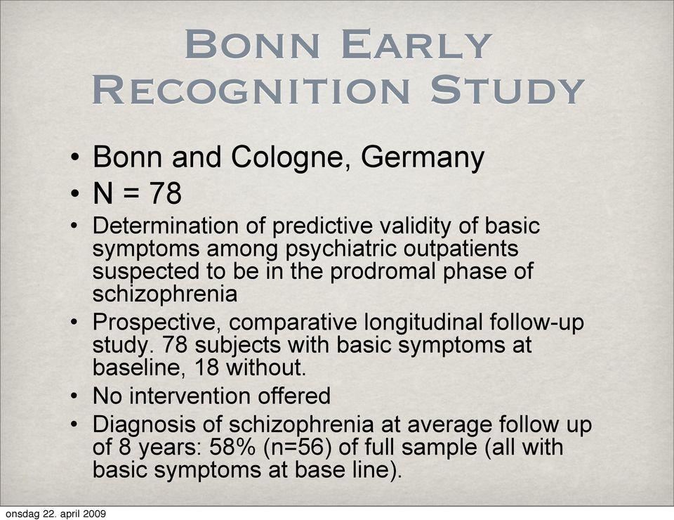 comparative longitudinal follow-up study. 78 subjects with basic symptoms at baseline, 18 without.