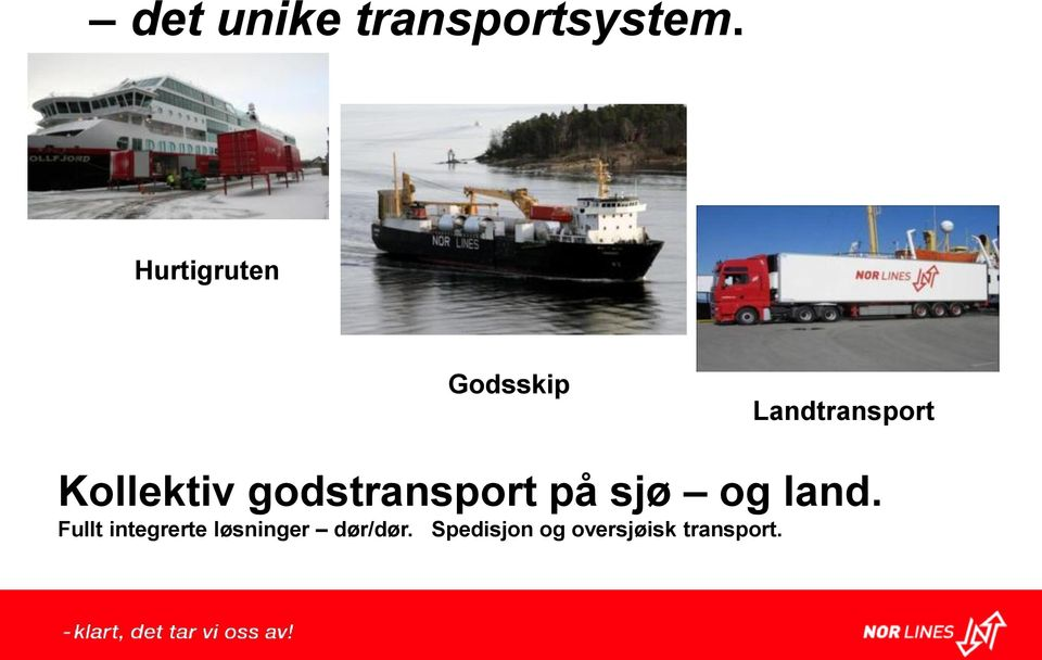 Kollektiv godstransport på sjø og land.