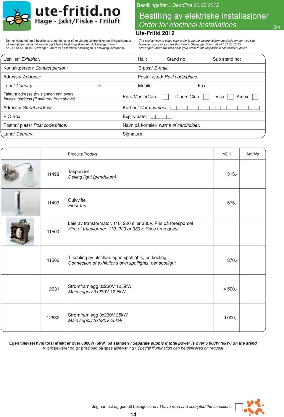 2012 Bestilling av elektriske installasjoner Order for electrical installations 3:4 The easiest way to place your order is via the electronic form available on our web site.