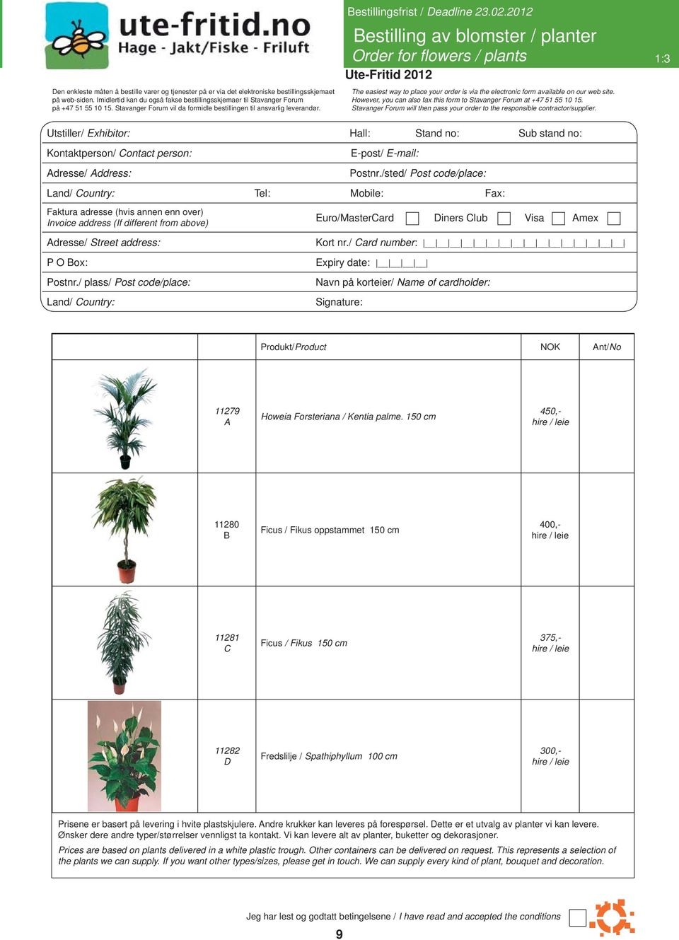 2012 Bestilling av blomster / planter Order for flowers / plants 1:3 The easiest way to place your order is via the electronic form available on our web site.
