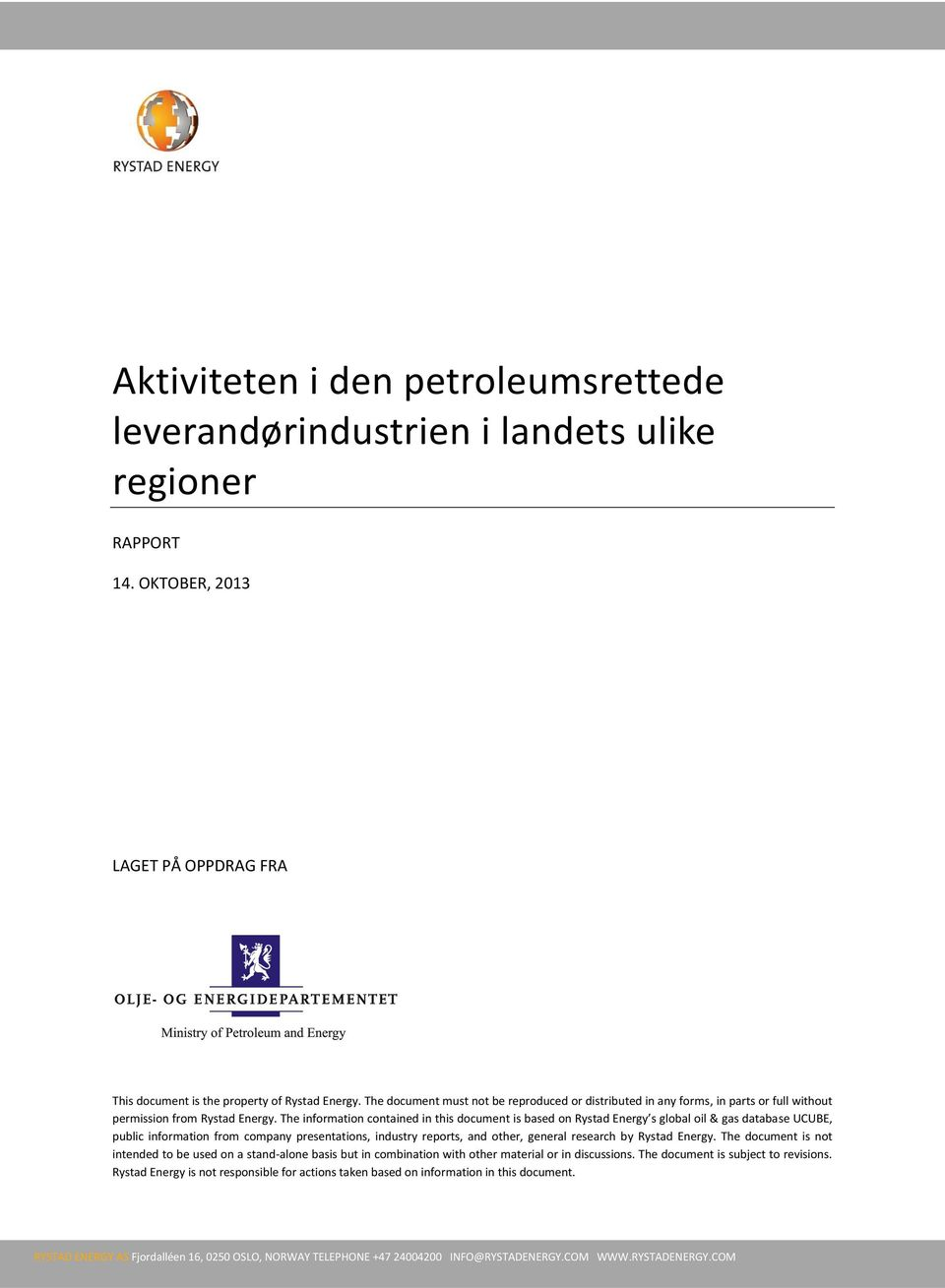 The information contained in this document is based on Rystad Energy s global oil & gas database UCUBE, public information from company presentations, industry reports, and other, general research by