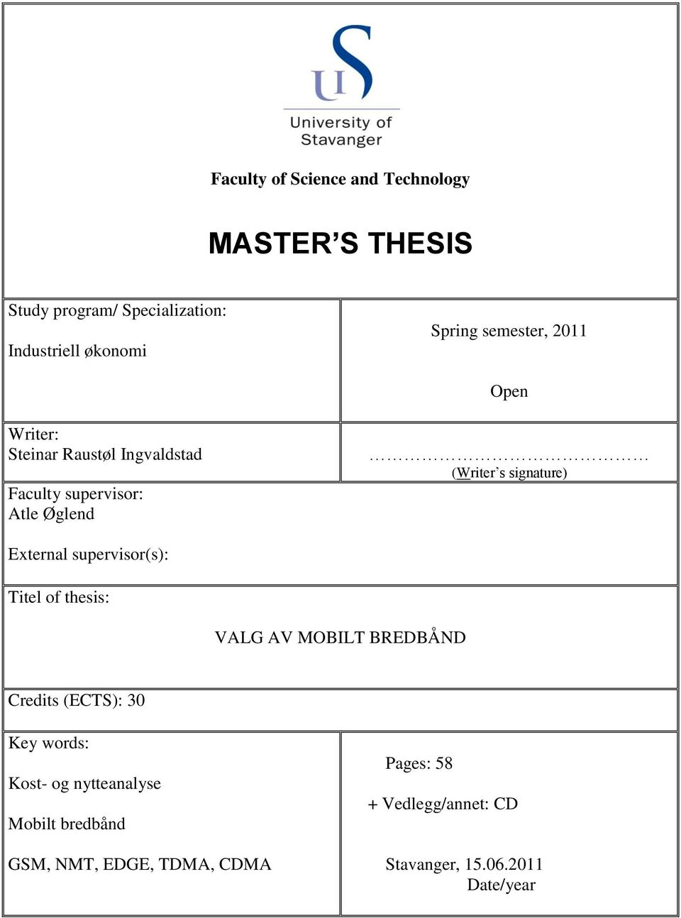 External supervisor(s): Titel of thesis: VALG AV MOBILT BREDBÅND Credits (ECTS): 30 Key words: Kost- og