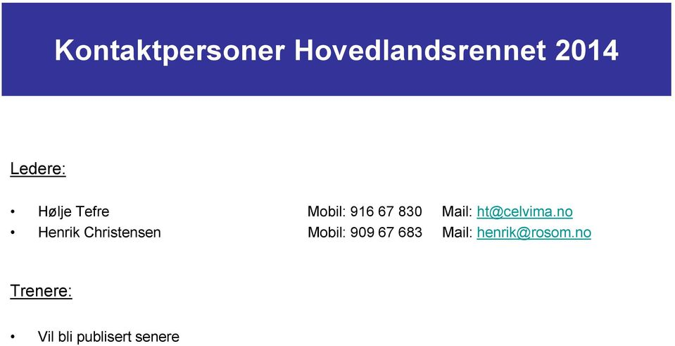 no Henrik Christensen Mobil: 909 67 683 Mail:
