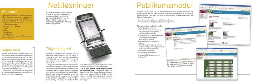IBM / NIT / Allianse) Factum Agresso Visma Unique Visma Business Systemet inkluderer også inntektsregnskap for alt som utfaktureres.