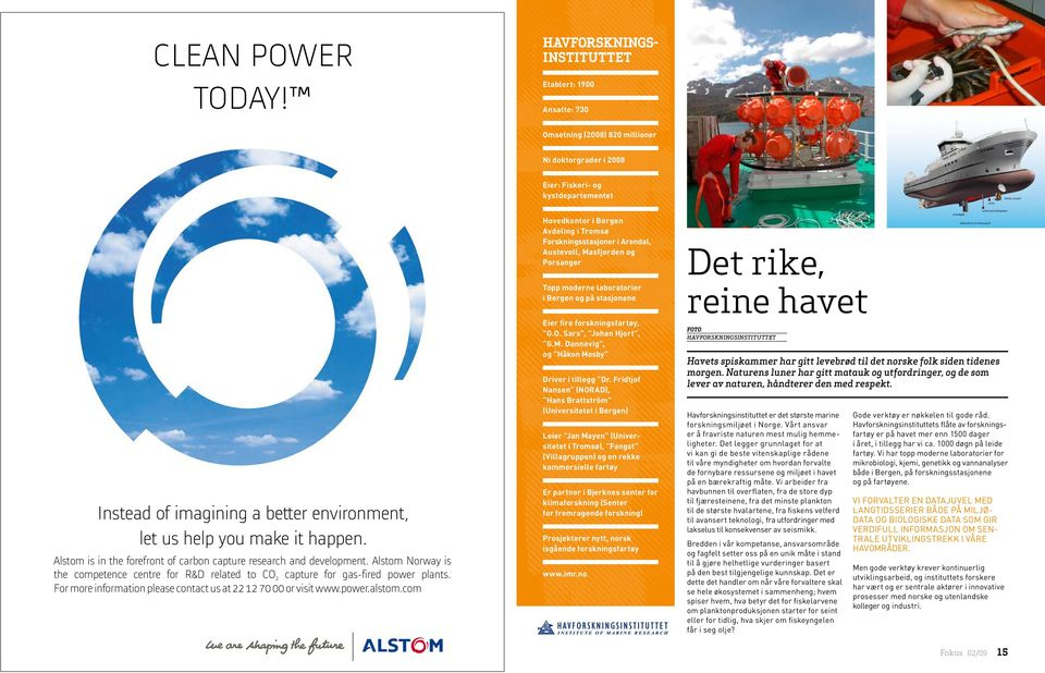 you make it happen. Alstom is in the forefront of carbon capture research and development. Alstom Norway is the competence centre for R&D related to CO 2 capture for gas-fired power plants.