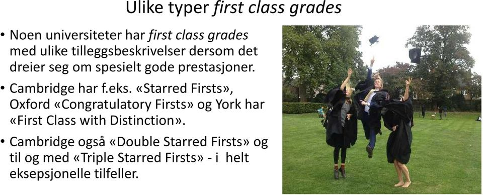«Starred Firsts», Oxford «Congratulatory Firsts» og York har «First Class with Distinction».