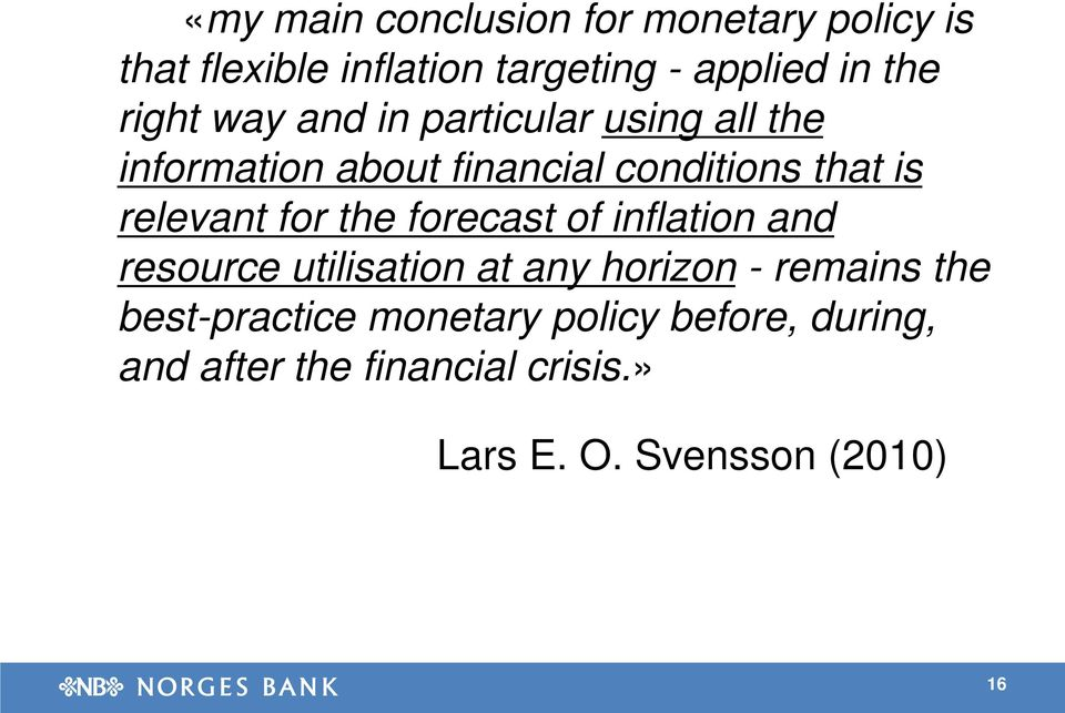 relevant for the forecast of inflation and resource utilisation at any horizon - remains the