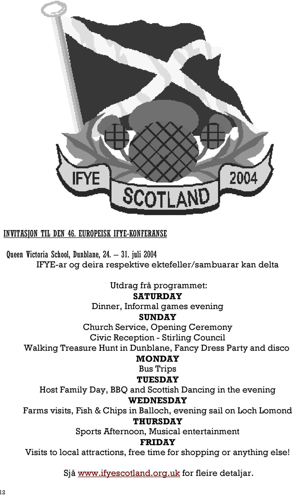 Civic Reception - Stirling Council Walking Treasure Hunt in Dunblane, Fancy Dress Party and disco MONDAY Bus Trips TUESDAY Host Family Day, BBQ and Scottish Dancing in the
