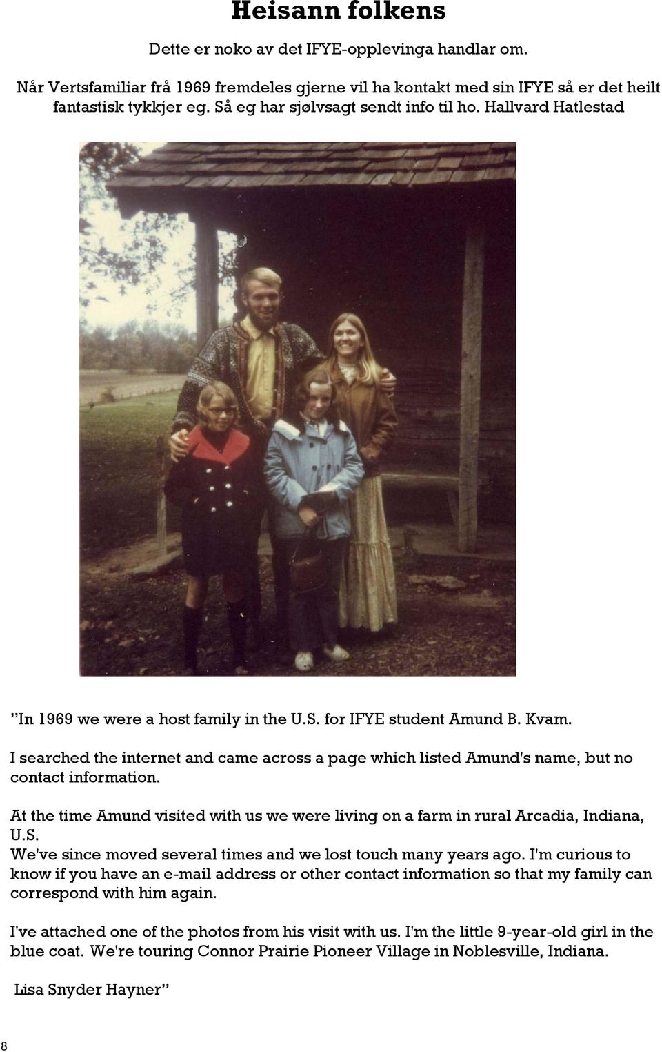 I searched the internet and came across a page which listed Amund's name, but no contact information. At the time Amund visited with us we were living on a farm in rural Arcadia, Indiana, U.S.