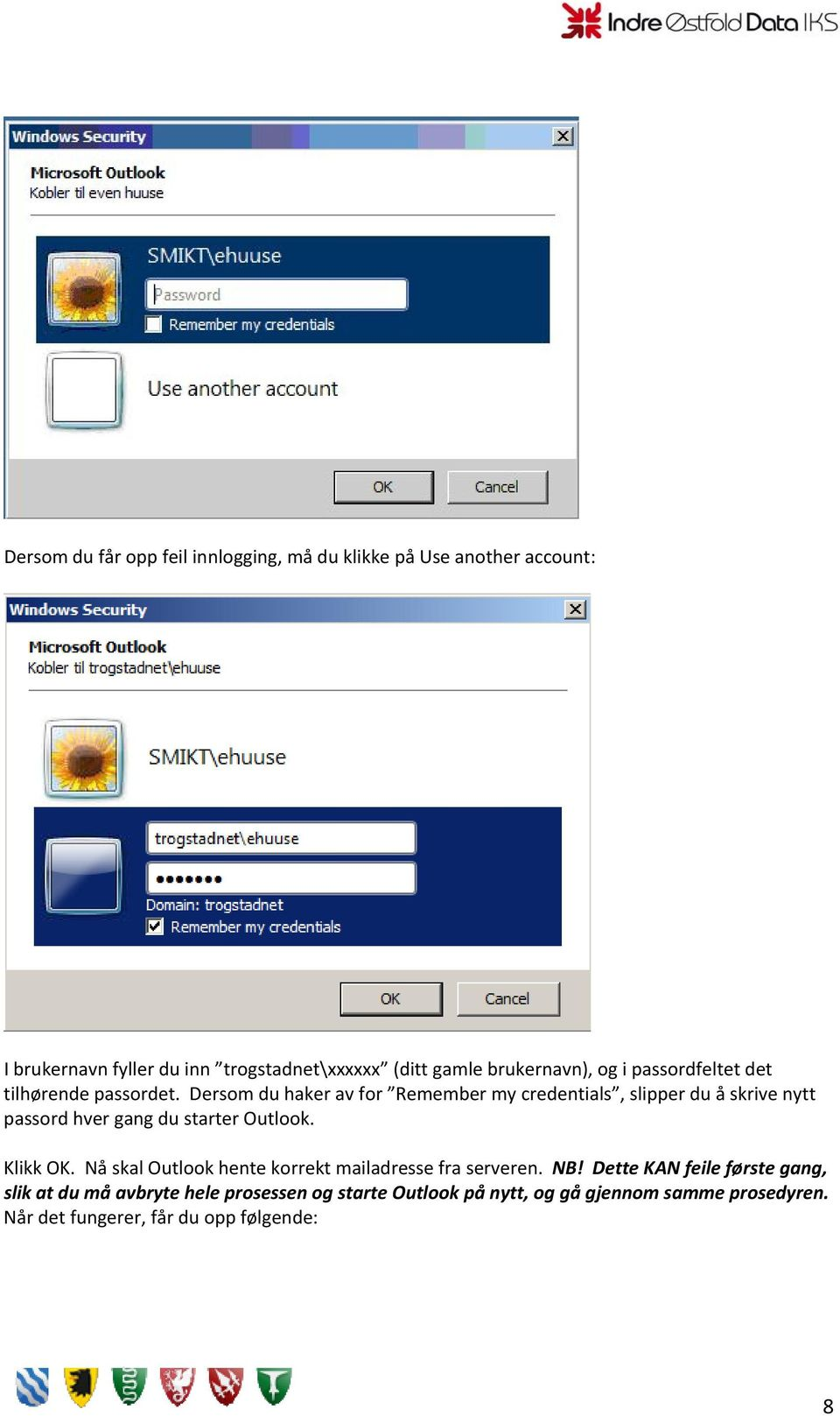 Dersom du haker av for Remember my credentials, slipper du å skrive nytt passord hver gang du starter Outlook. Klikk OK.