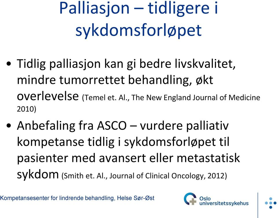 , The New England Journal of Medicine 2010) Anbefaling fra ASCO vurdere palliativ