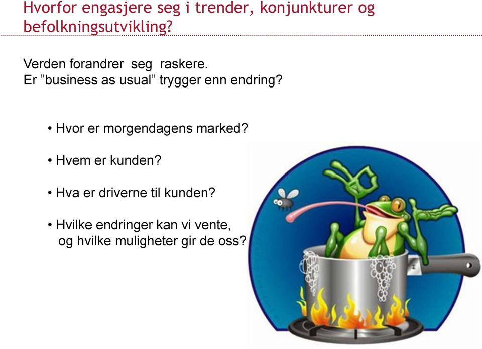 Er business as usual trygger enn endring? Hvor er morgendagens marked?