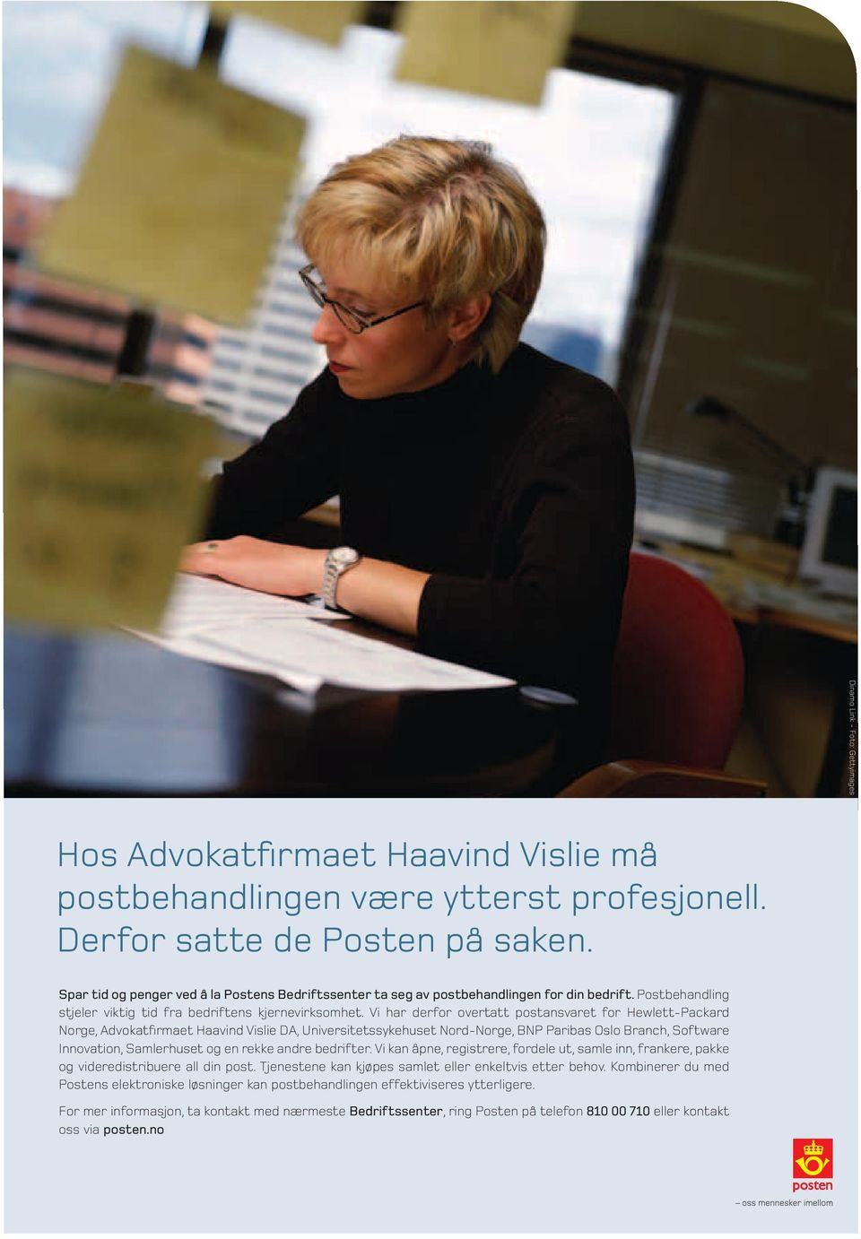 Vi har derfor overtatt postansvaret for Hewlett-Packard Norge, Advokatfirmaet Haavind Vislie DA, Universitetssykehuset Nord-Norge, BNP Paribas Oslo Branch, Software Innovation, Samlerhuset og en